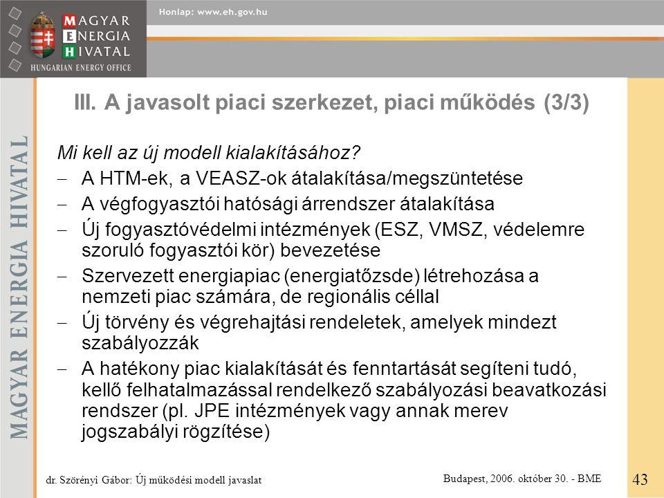 III. A javasolt piaci szerkezet, piaci működés (3/3) Mi kell az új modell kialakításához?  A HTM-ek, a VEASZ-ok átalakítása/megszüntetése  A végfogy