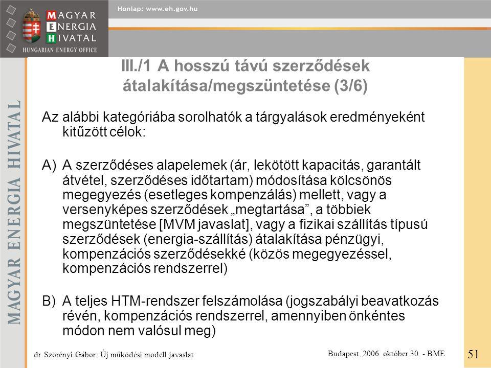 III./1 A hosszú távú szerződések átalakítása/megszüntetése (3/6) Az alábbi kategóriába sorolhatók a tárgyalások eredményeként kitűzött célok: A)A szer