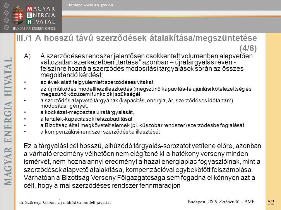 III./1 A hosszú távú szerződések átalakítása/megszüntetése (4/6) A)A szerződéses rendszer jelentősen csökkentett volumenben alapvetően változatlan sze