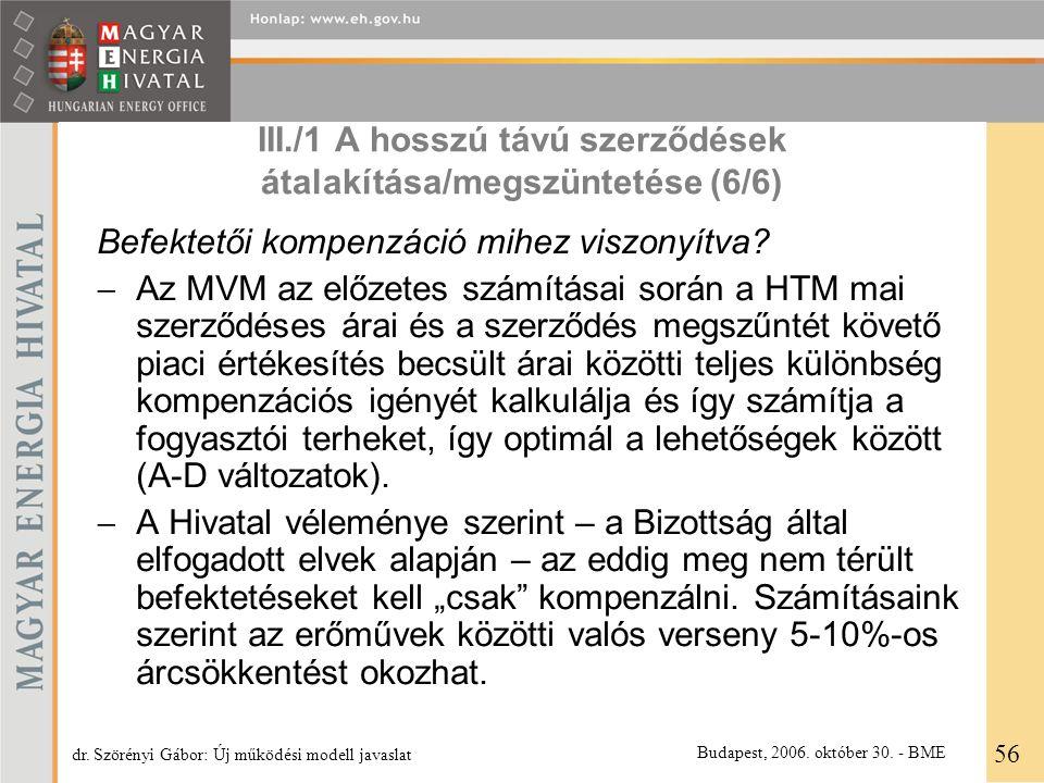 III./1 A hosszú távú szerződések átalakítása/megszüntetése (6/6) Befektetői kompenzáció mihez viszonyítva?  Az MVM az előzetes számításai során a HTM