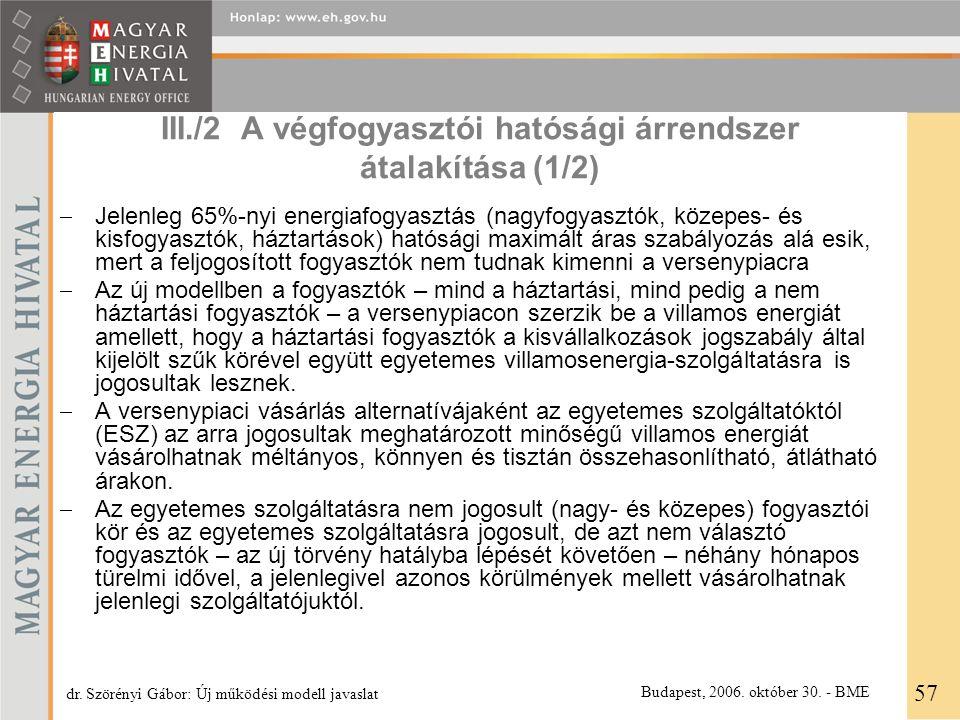 III./2 A végfogyasztói hatósági árrendszer átalakítása (1/2)  Jelenleg 65%-nyi energiafogyasztás (nagyfogyasztók, közepes- és kisfogyasztók, háztartá