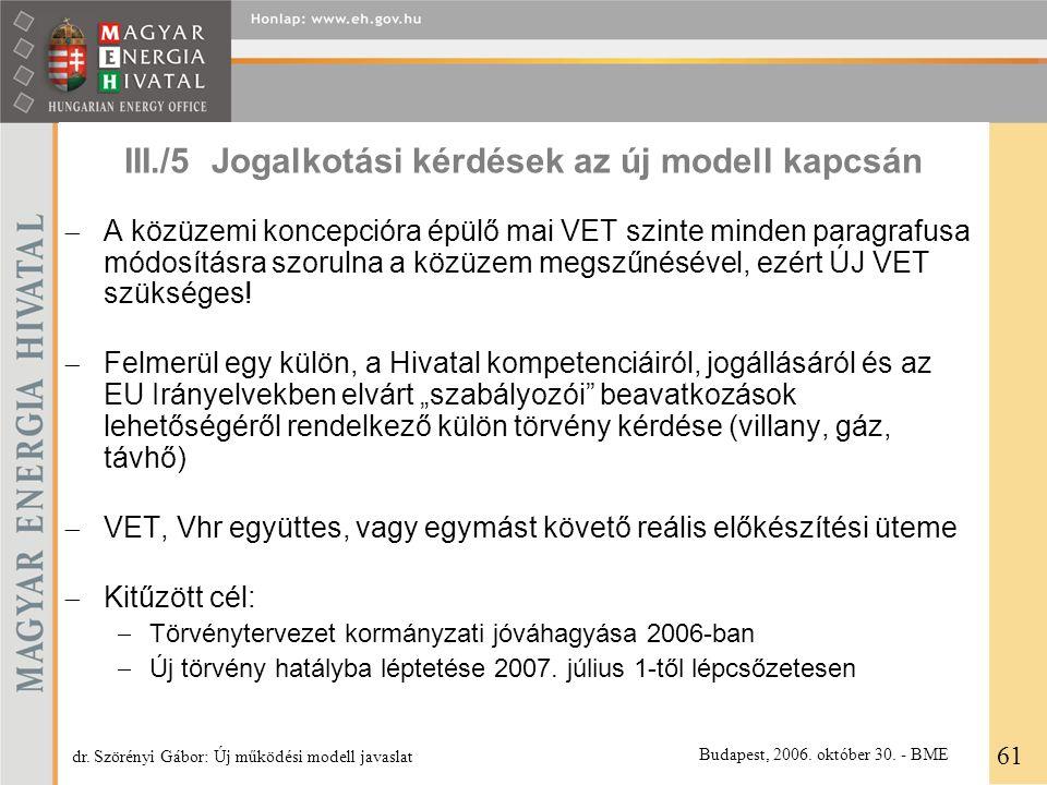 III./5 Jogalkotási kérdések az új modell kapcsán  A közüzemi koncepcióra épülő mai VET szinte minden paragrafusa módosításra szorulna a közüzem megsz