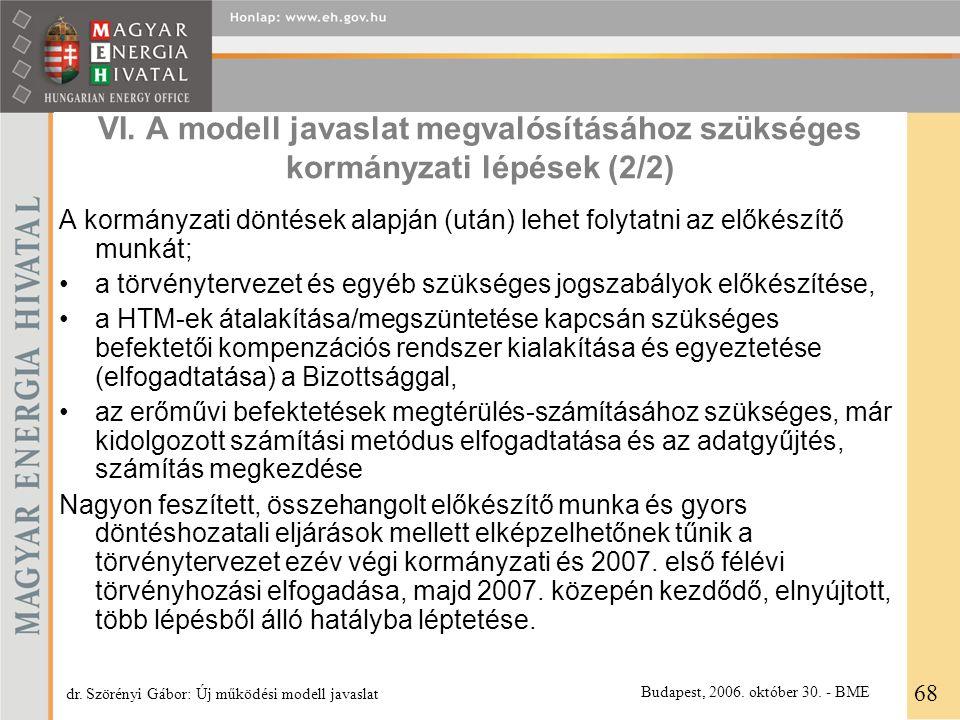 VI. A modell javaslat megvalósításához szükséges kormányzati lépések (2/2) A kormányzati döntések alapján (után) lehet folytatni az előkészítő munkát;