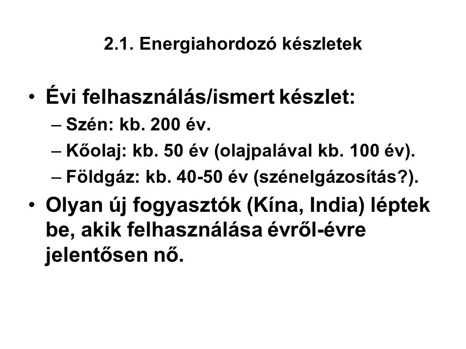 2.1. Energiahordozó készletek Évi felhasználás/ismert készlet: –Szén: kb.