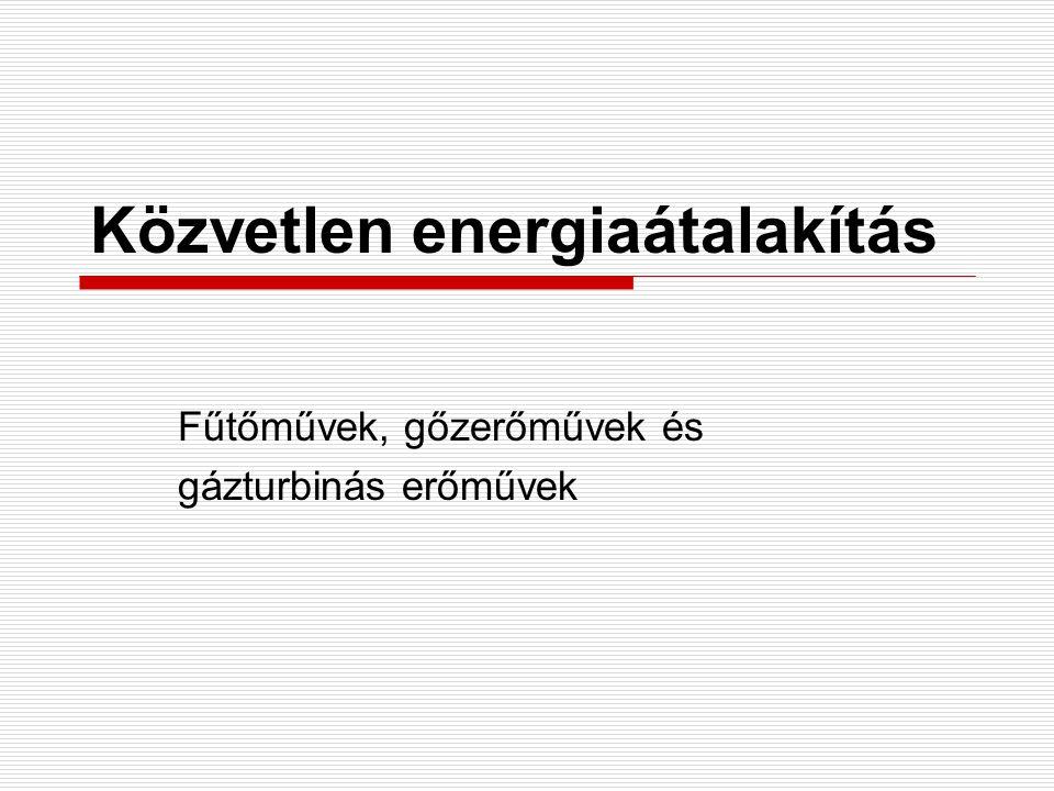 Közvetlen energiaátalakítás Fűtőművek, gőzerőművek és gázturbinás erőművek