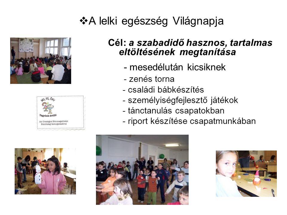 A lelki egészség Világnapja Cél: a szabadidő hasznos, tartalmas eltöltésének megtanítása - mesedélután kicsiknek - zenés torna - családi bábkészítés