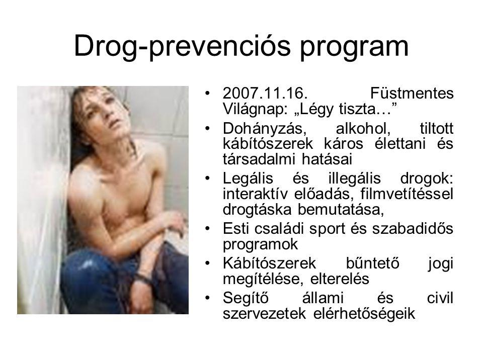 """Drog-prevenciós program 2007.11.16. Füstmentes Világnap: """"Légy tiszta…"""" Dohányzás, alkohol, tiltott kábítószerek káros élettani és társadalmi hatásai"""