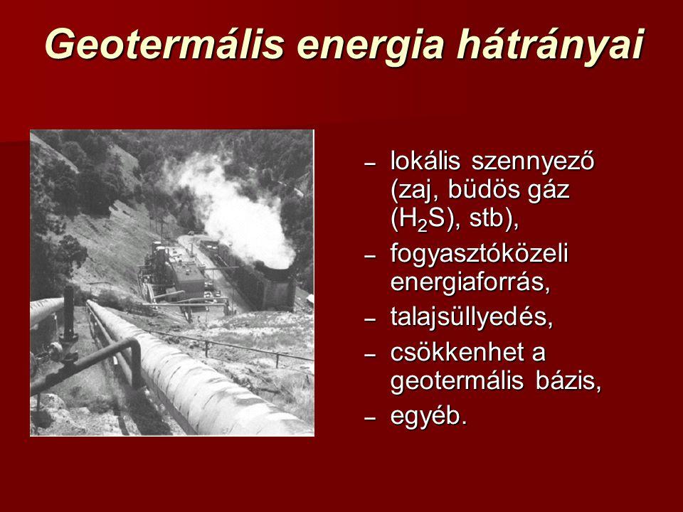 Geotermális energia hátrányai – lokális szennyező (zaj, büdös gáz (H 2 S), stb), – fogyasztóközeli energiaforrás, – talajsüllyedés, – csökkenhet a geo