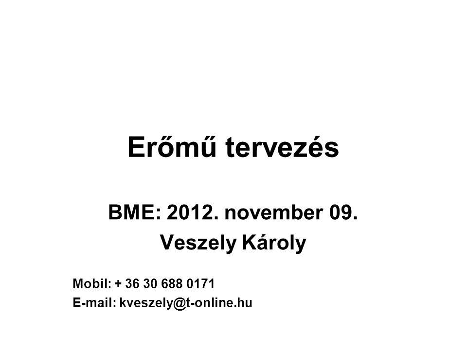 Erőmű tervezés BME: 2012. november 09. Veszely Károly Mobil: + 36 30 688 0171 E-mail: kveszely@t-online.hu