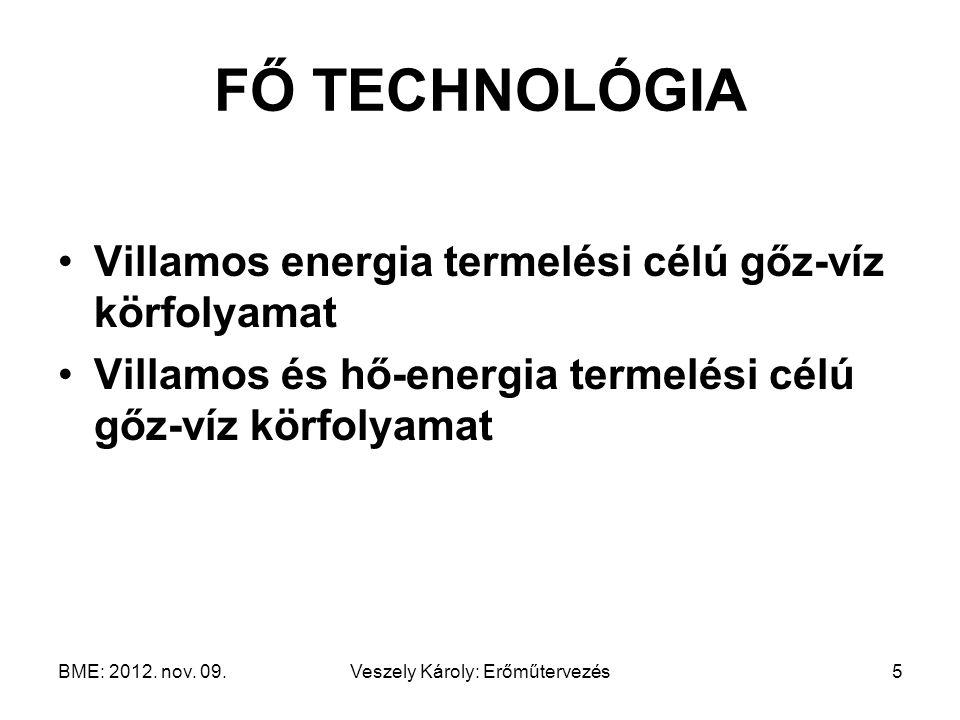 BME: 2012. nov. 09.Veszely Károly: Erőműtervezés5 FŐ TECHNOLÓGIA Villamos energia termelési célú gőz-víz körfolyamat Villamos és hő-energia termelési