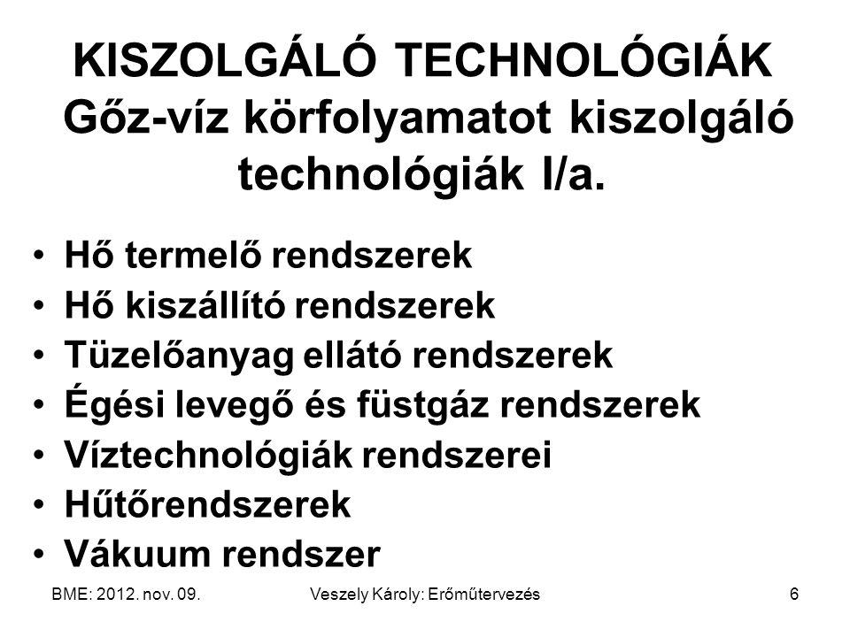 BME: 2012. nov. 09.Veszely Károly: Erőműtervezés6 KISZOLGÁLÓ TECHNOLÓGIÁK Gőz-víz körfolyamatot kiszolgáló technológiák I/a. Hő termelő rendszerek Hő
