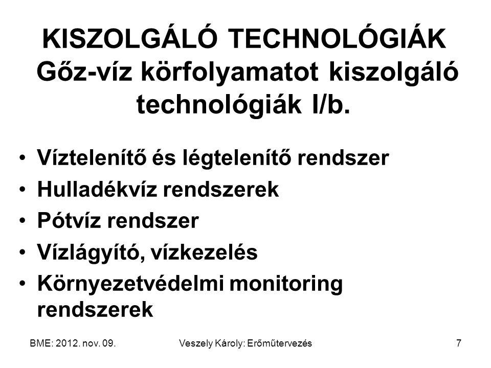 BME: 2012. nov. 09.Veszely Károly: Erőműtervezés7 KISZOLGÁLÓ TECHNOLÓGIÁK Gőz-víz körfolyamatot kiszolgáló technológiák I/b. Víztelenítő és légtelenít