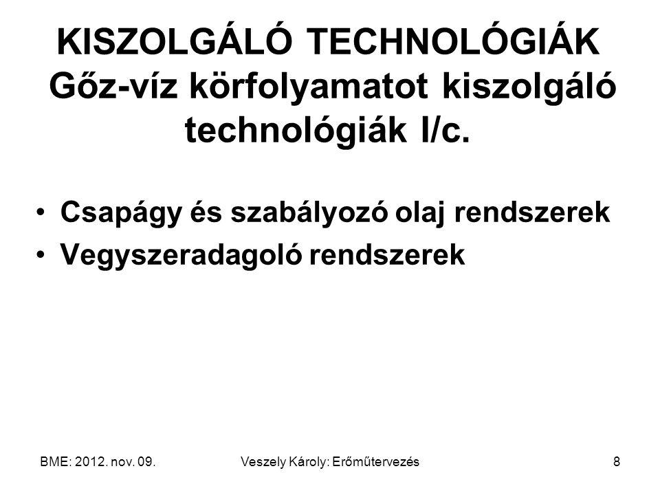 BME: 2012. nov. 09.Veszely Károly: Erőműtervezés8 KISZOLGÁLÓ TECHNOLÓGIÁK Gőz-víz körfolyamatot kiszolgáló technológiák I/c. Csapágy és szabályozó ola