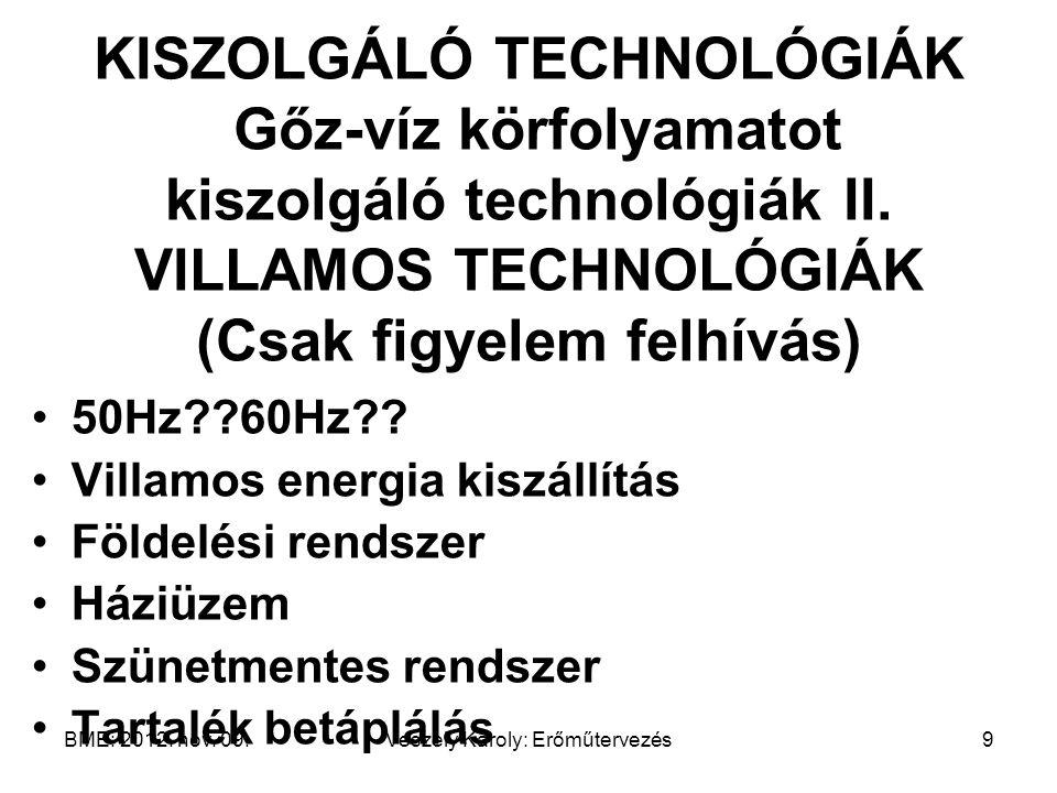 BME: 2012. nov. 09.Veszely Károly: Erőműtervezés9 KISZOLGÁLÓ TECHNOLÓGIÁK Gőz-víz körfolyamatot kiszolgáló technológiák II. VILLAMOS TECHNOLÓGIÁK (Csa