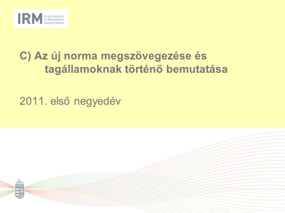 C) Az új norma megszövegezése és tagállamoknak történő bemutatása 2011. első negyedév