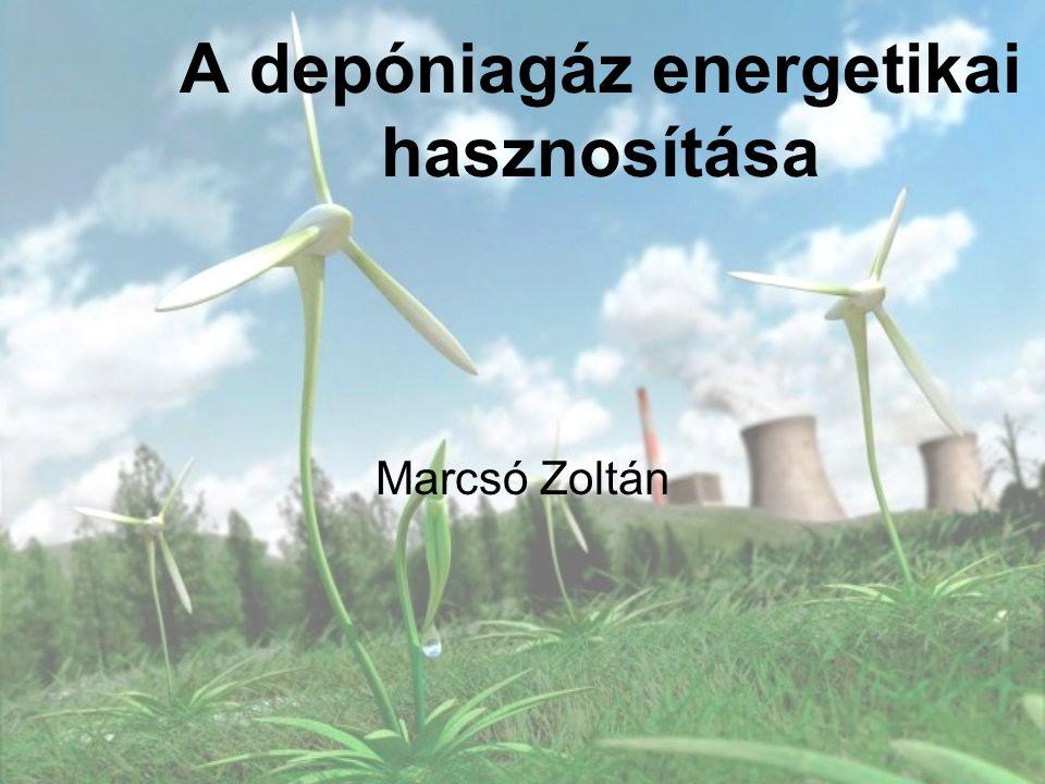 A depóniagáz energetikai hasznosítása Marcsó Zoltán