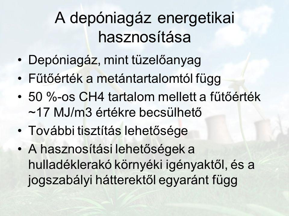 Depóniagáz, mint tüzelőanyag Fűtőérték a metántartalomtól függ 50 %-os CH4 tartalom mellett a fűtőérték ~17 MJ/m3 értékre becsülhető További tisztítás