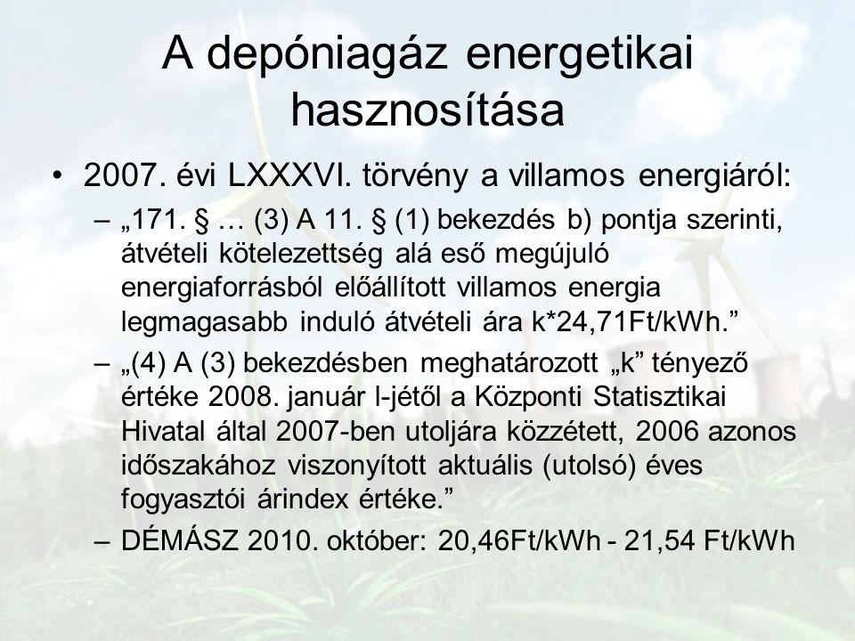 """A depóniagáz energetikai hasznosítása 2007. évi LXXXVI. törvény a villamos energiáról: –""""171. § … (3) A 11. § (1) bekezdés b) pontja szerinti, átvétel"""