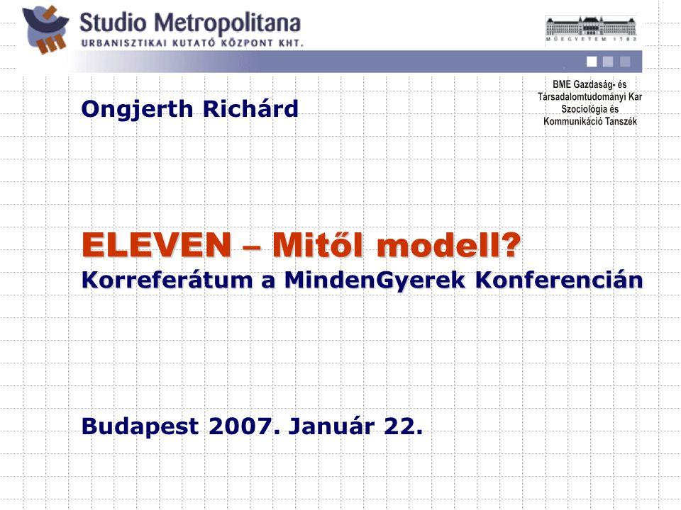 ELEVEN – Mitől modell.Korreferátum a MindenGyerek Konferencián Ongjerth Richárd Budapest 2007.