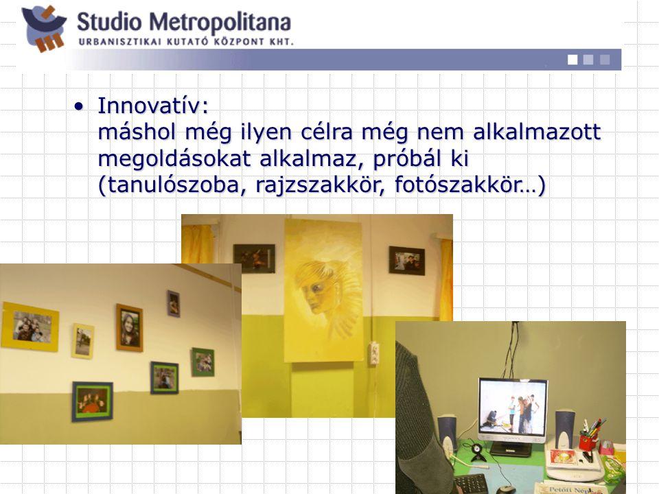 Innovatív: máshol még ilyen célra még nem alkalmazott megoldásokat alkalmaz, próbál ki (tanulószoba, rajzszakkör, fotószakkör…)Innovatív: máshol még ilyen célra még nem alkalmazott megoldásokat alkalmaz, próbál ki (tanulószoba, rajzszakkör, fotószakkör…)