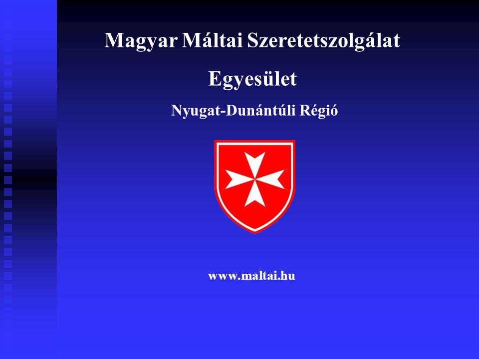Magyar Máltai Szeretetszolgálat Egyesület Nyugat-Dunántúli Régió www.maltai.hu