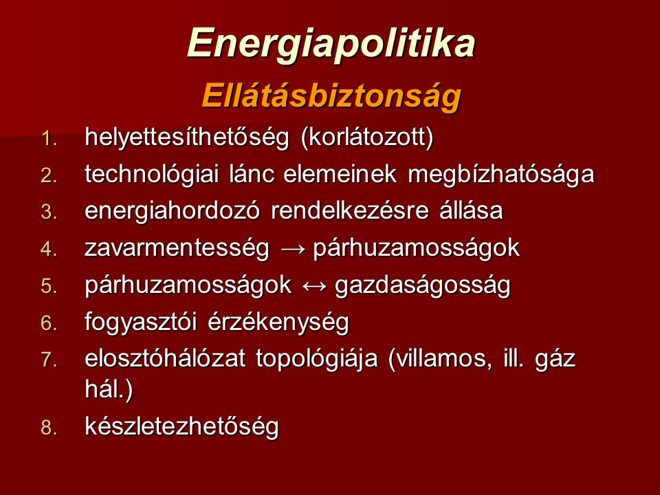 EnergiapolitikaEllátásbiztonság 1. helyettesíthetőség (korlátozott) 2.