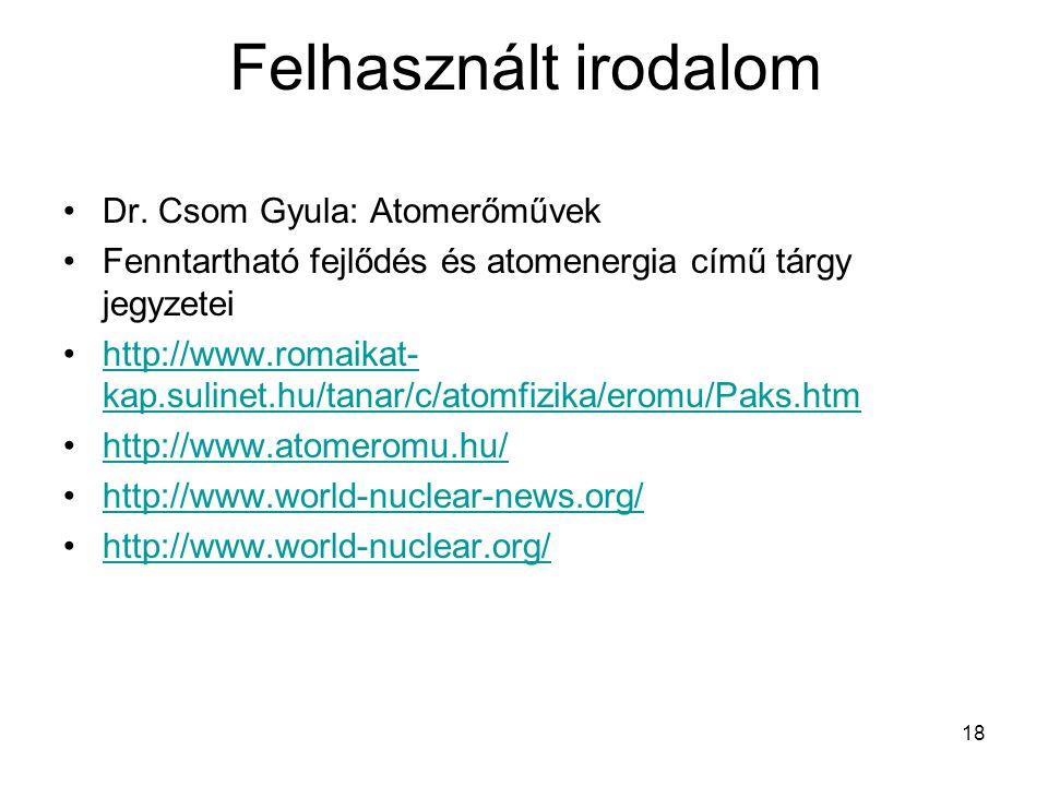 18 Felhasznált irodalom Dr. Csom Gyula: Atomerőművek Fenntartható fejlődés és atomenergia című tárgy jegyzetei http://www.romaikat- kap.sulinet.hu/tan