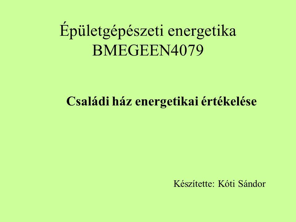 Épületgépészeti energetika BMEGEEN4079 Családi ház energetikai értékelése Készítette: Kóti Sándor