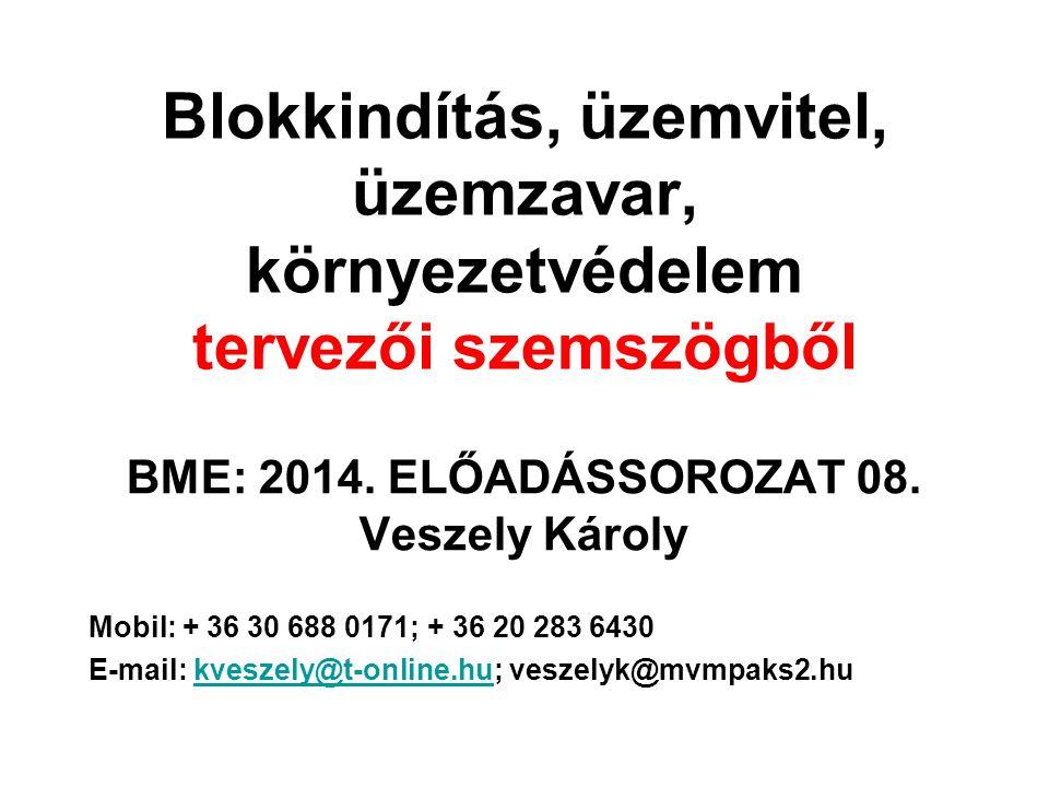 Blokkindítás, üzemvitel, üzemzavar, környezetvédelem tervezői szemszögből BME: 2014.