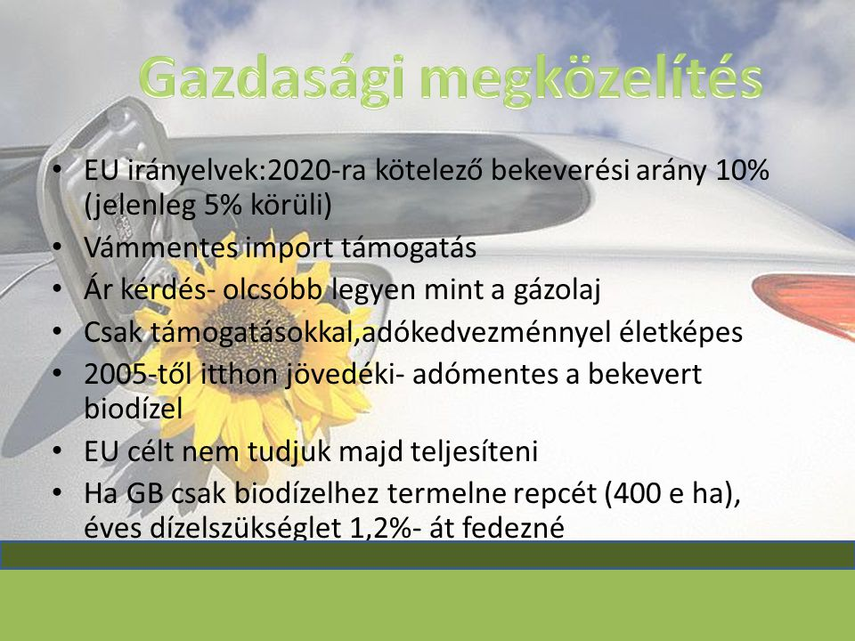 EU irányelvek:2020-ra kötelező bekeverési arány 10% (jelenleg 5% körüli) Vámmentes import támogatás Ár kérdés- olcsóbb legyen mint a gázolaj Csak támo