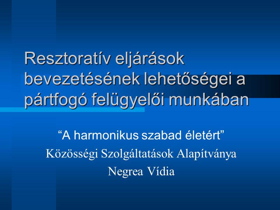 Resztoratív eljárások bevezetésének lehetőségei a pártfogó felügyelői munkában A harmonikus szabad életért Közösségi Szolgáltatások Alapítványa Negrea Vídia