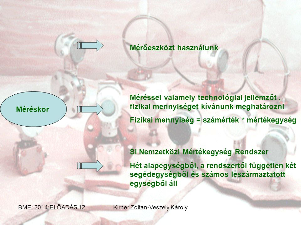 Mérés alapfogalma Mérés az a gyakorlati tevékenység, amellyel valamely fizikai (kémiai) mennyiséget vele egynemű, egységül választott mennyiséggel öss
