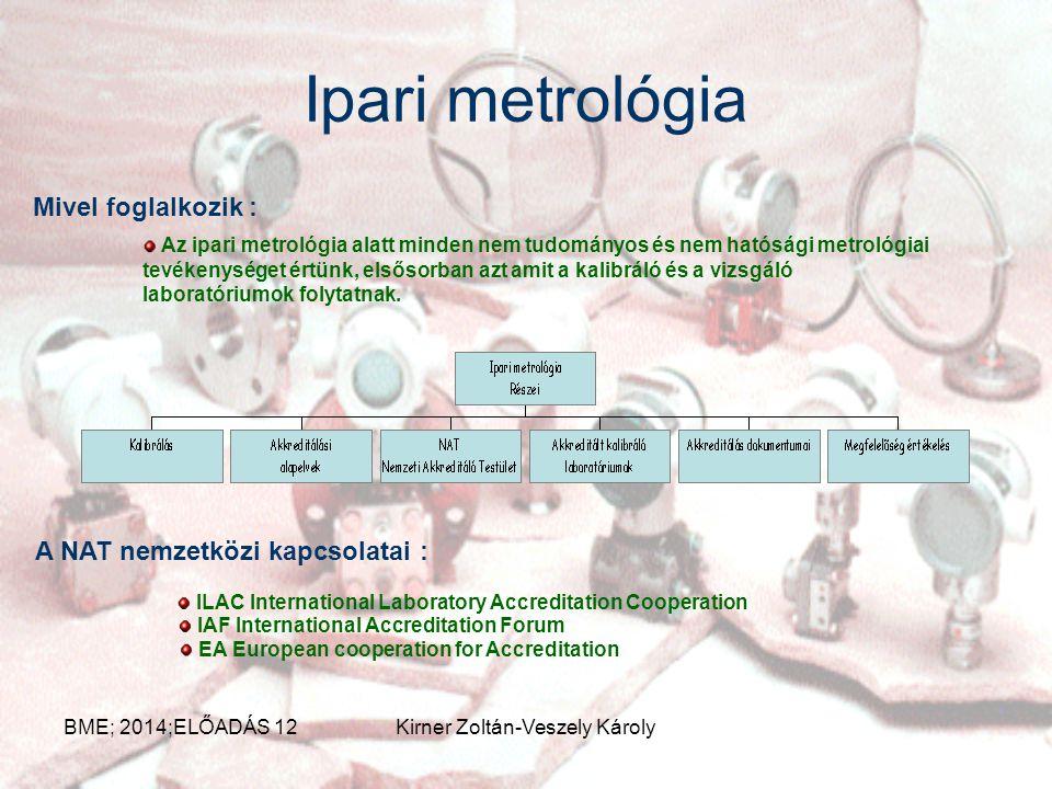 Ipari metrológia Mivel foglalkozik : Az ipari metrológia alatt minden nem tudományos és nem hatósági metrológiai tevékenységet értünk, elsősorban azt amit a kalibráló és a vizsgáló laboratóriumok folytatnak.