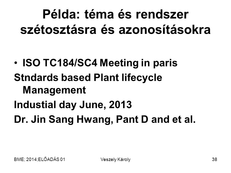 Példa: téma és rendszer szétosztásra és azonosításokra ISO TC184/SC4 Meeting in paris Stndards based Plant lifecycle Management Industial day June, 20