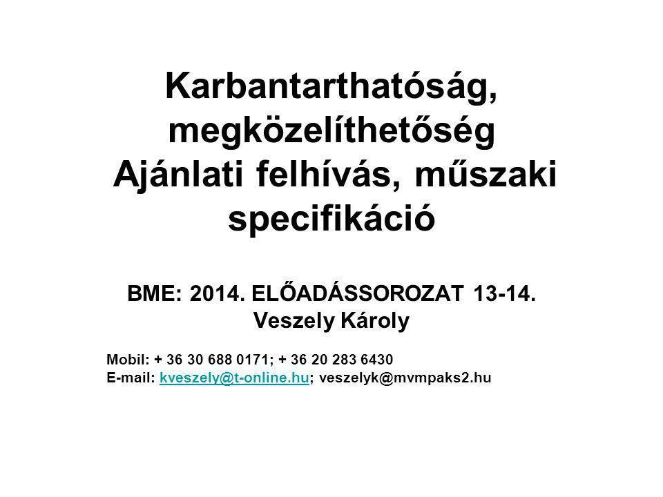 Karbantarthatóság, megközelíthetőség Ajánlati felhívás, műszaki specifikáció Ez az előadás két témakörről szól: Karbantarthatóság, megközelíthetőség (szempontok, elrendezése, ütemezés); Ajánlati felhívás, műszaki specifikáció (cél, felépítés, tartalom) BME; 2014;ELŐADÁS 13-14Veszely Károly2