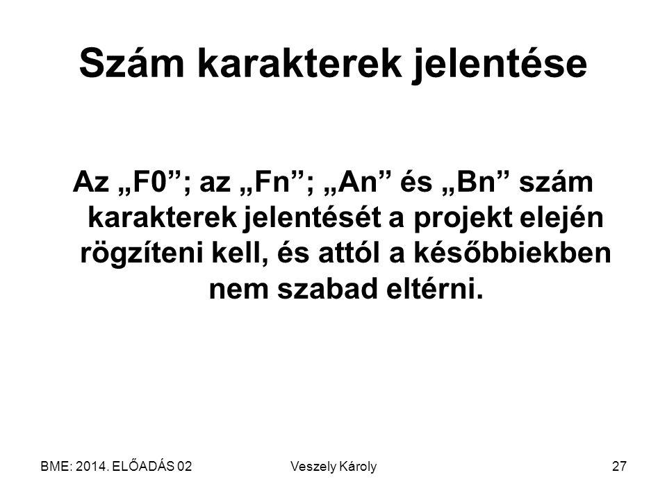 """BME: 2014. ELŐADÁS 02Veszely Károly27 Szám karakterek jelentése Az """"F0""""; az """"Fn""""; """"An"""" és """"Bn"""" szám karakterek jelentését a projekt elején rögzíteni k"""