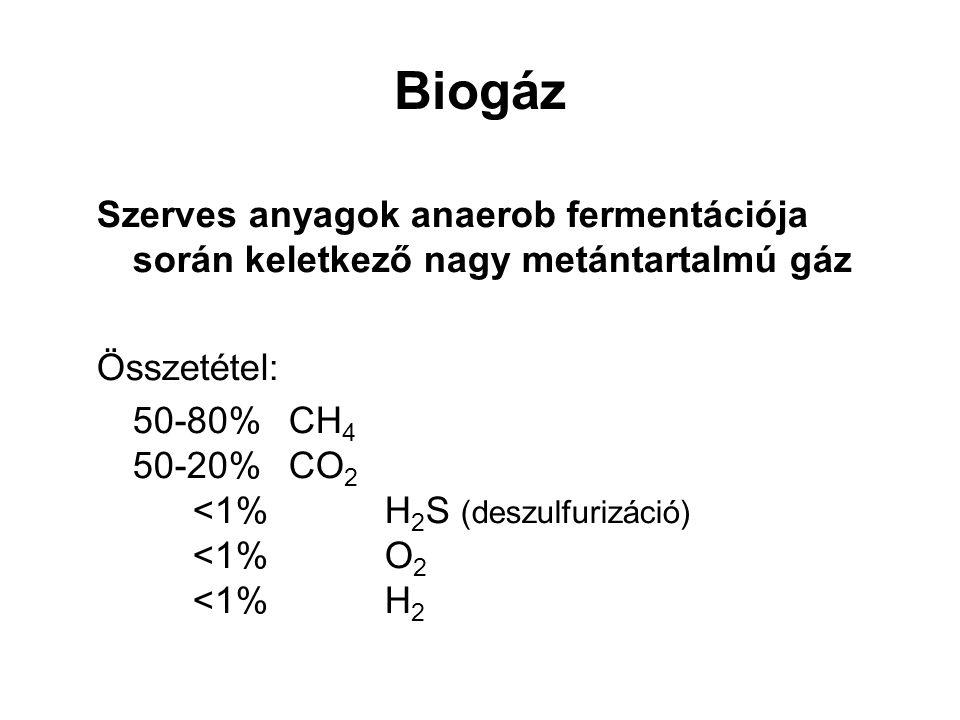 Biogáz Szerves anyagok anaerob fermentációja során keletkező nagy metántartalmú gáz Összetétel: 50-80% CH 4 50-20% CO 2 <1%H 2 S (deszulfurizáció) <1%