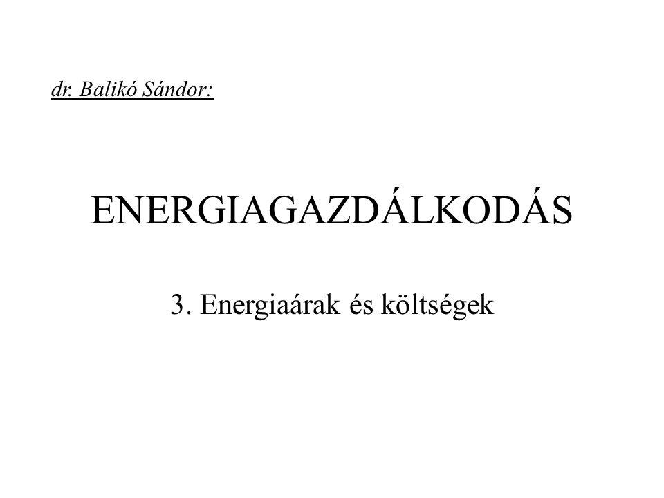 ENERGIAGAZDÁLKODÁS 3. Energiaárak és költségek dr. Balikó Sándor: