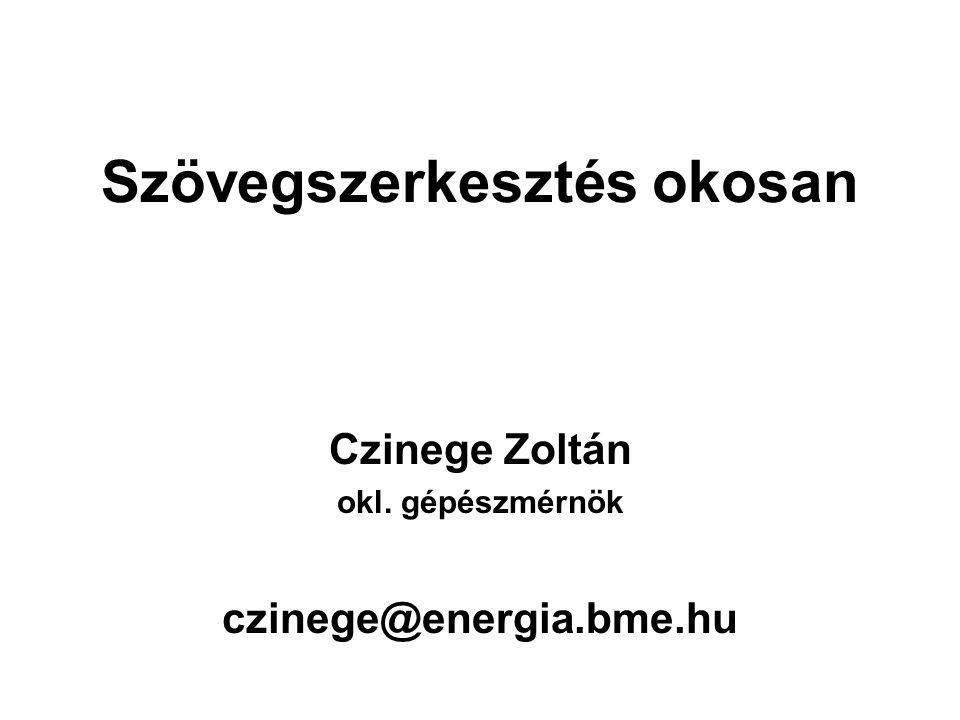 Szövegszerkesztés okosan Czinege Zoltán okl. gépészmérnök czinege@energia.bme.hu