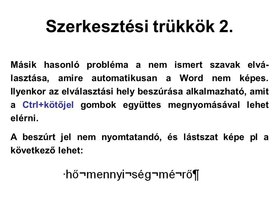 Szerkesztési trükkök 2. Másik hasonló probléma a nem ismert szavak elvá- lasztása, amire automatikusan a Word nem képes. Ilyenkor az elválasztási hely