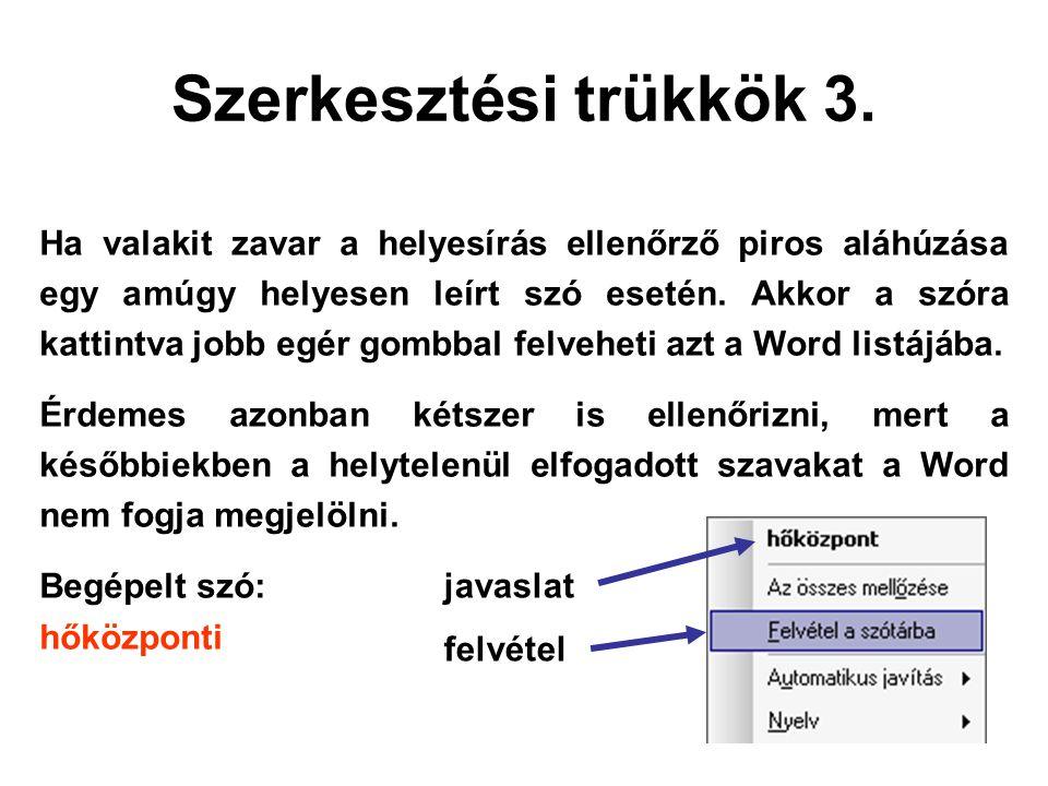Szerkesztési trükkök 3. Ha valakit zavar a helyesírás ellenőrző piros aláhúzása egy amúgy helyesen leírt szó esetén. Akkor a szóra kattintva jobb egér