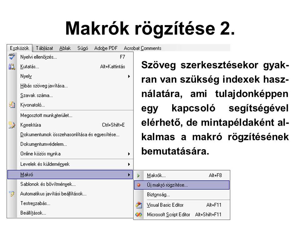 Makrók rögzítése 2. Szöveg szerkesztésekor gyak- ran van szükség indexek hasz- nálatára, ami tulajdonképpen egy kapcsoló segítségével elérhető, de min