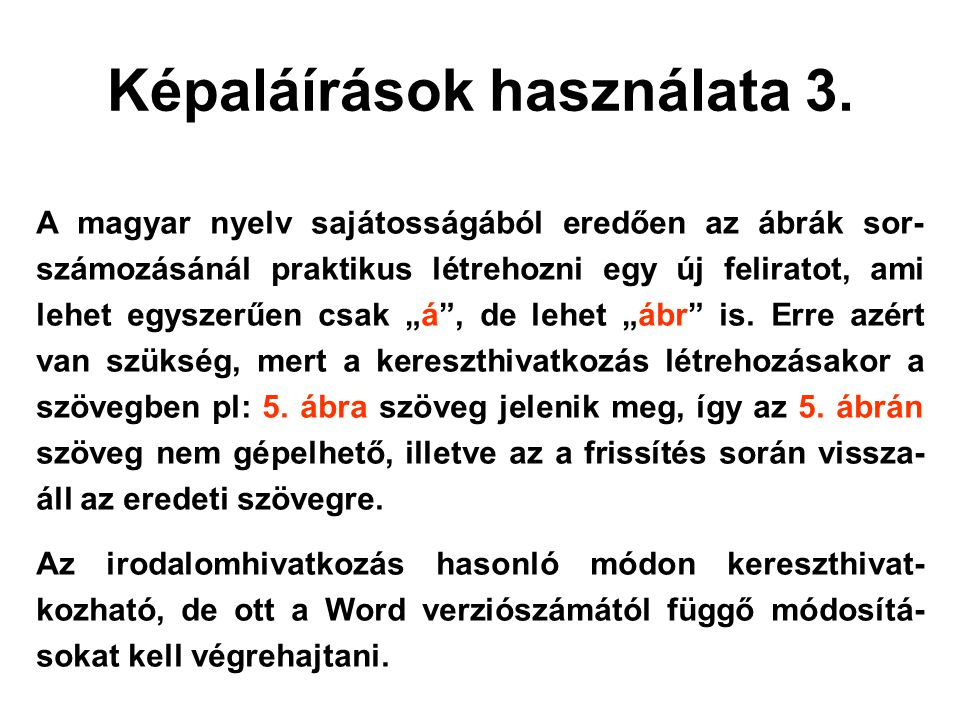 Képaláírások használata 3. A magyar nyelv sajátosságából eredően az ábrák sor- számozásánál praktikus létrehozni egy új feliratot, ami lehet egyszerűe