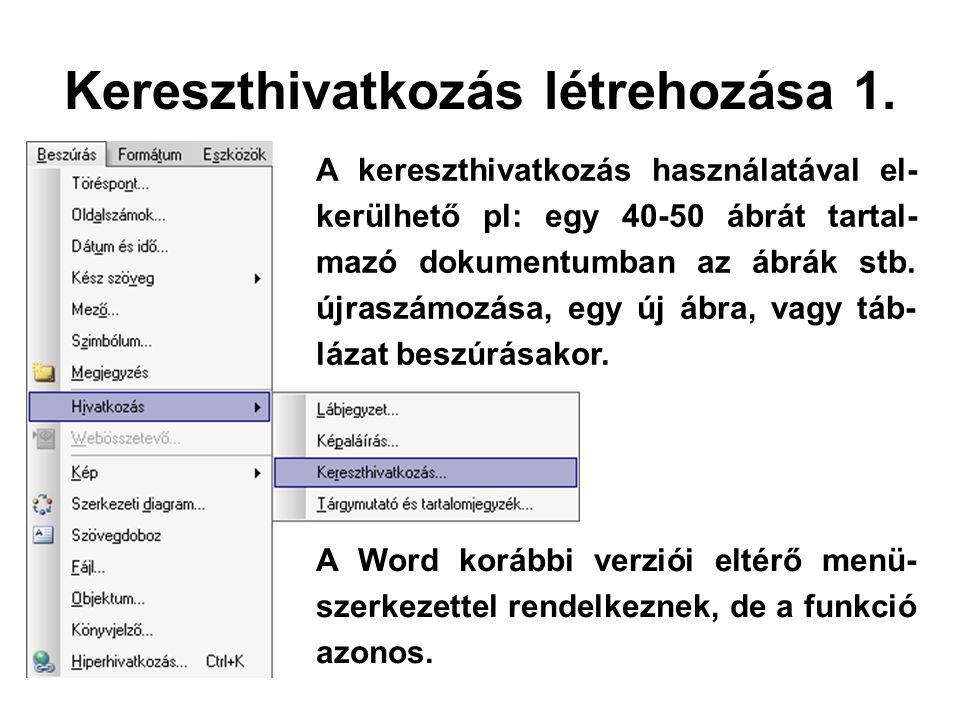 Kereszthivatkozás létrehozása 1. A kereszthivatkozás használatával el- kerülhető pl: egy 40-50 ábrát tartal- mazó dokumentumban az ábrák stb. újraszám