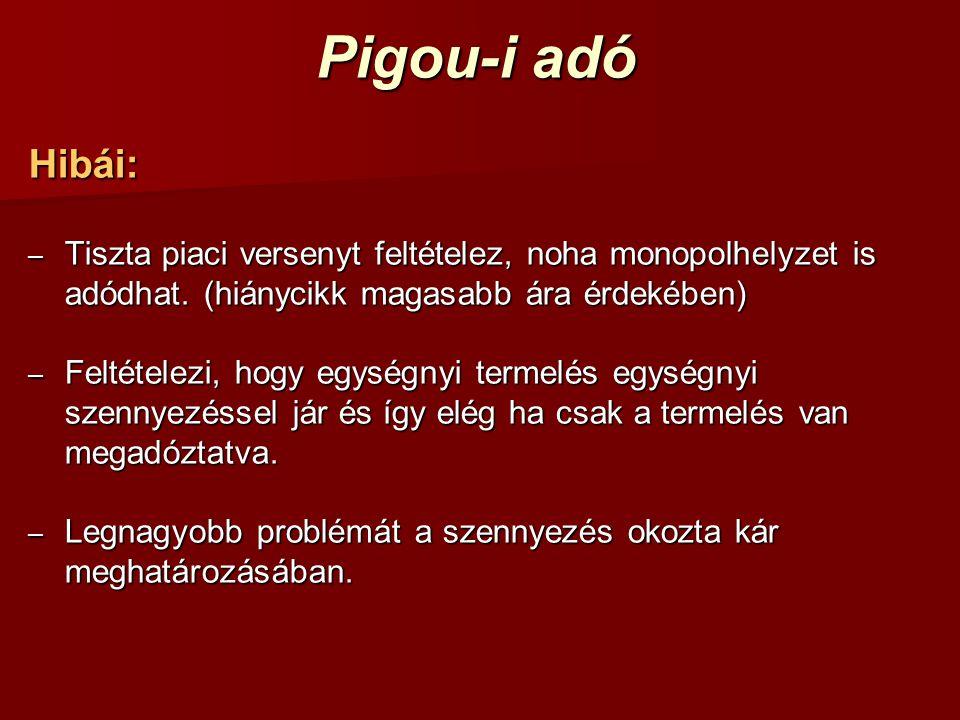 Pigou-i adó Hibái: – Tiszta piaci versenyt feltételez, noha monopolhelyzet is adódhat. (hiánycikk magasabb ára érdekében) – Feltételezi, hogy egységny