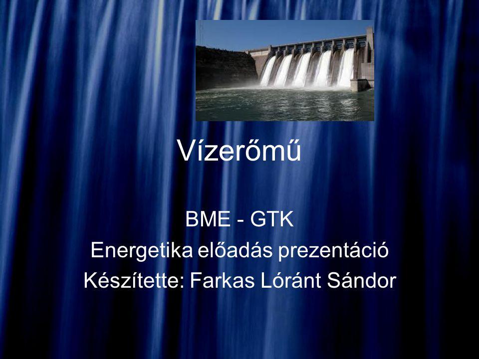 Vízerőmű BME - GTK Energetika előadás prezentáció Készítette: Farkas Lóránt Sándor
