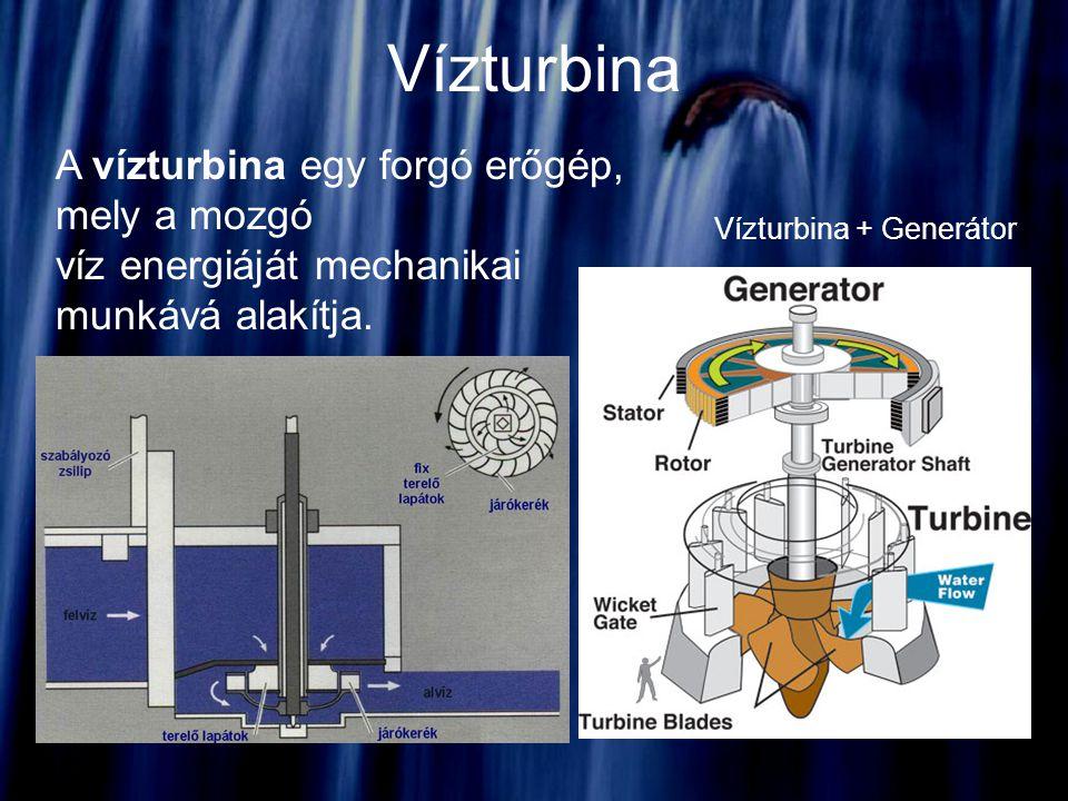Vízturbina A vízturbina egy forgó erőgép, mely a mozgó víz energiáját mechanikai munkává alakítja. Vízturbina + Generátor