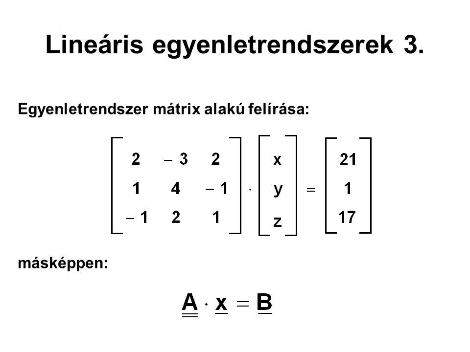 Lineáris egyenletrendszerek 3. Egyenletrendszer mátrix alakú felírása: másképpen: