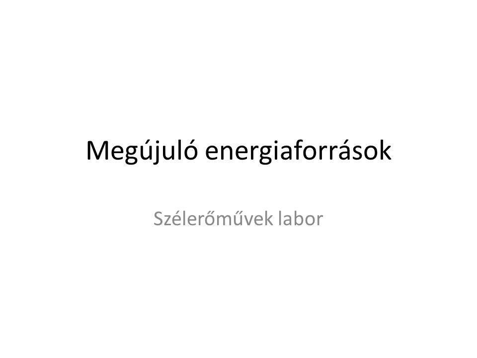 Megújuló energiaforrások Szélerőművek labor