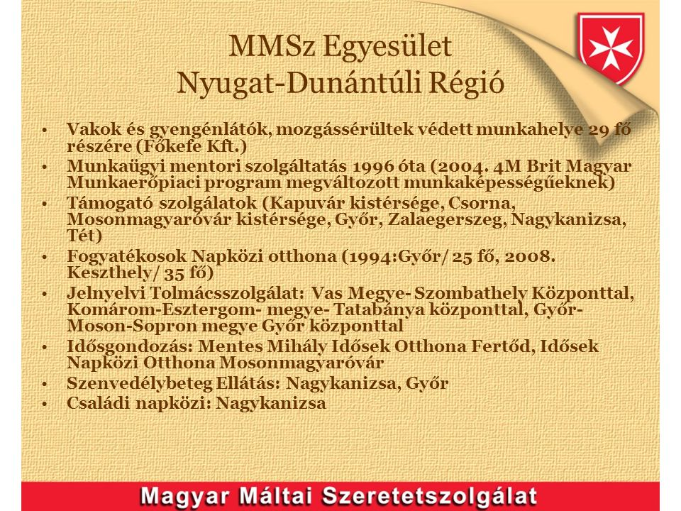 MMSz Egyesület Nyugat-Dunántúli Régió Vakok és gyengénlátók, mozgássérültek védett munkahelye 29 fő részére (Főkefe Kft.) Munkaügyi mentori szolgáltat